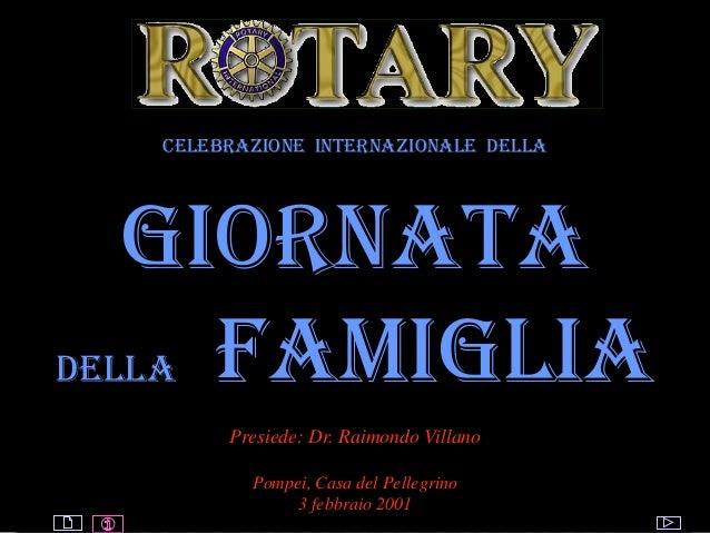 ROTARY © by Raimondo Villano Celebrazione internazionale della GIORNATA DELLA FAMIGLiA Presiede: Dr. Raimondo Villano Pomp...