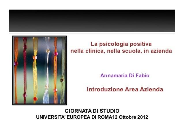 La psicologia positiva            nella clinica, nella scuola, in azienda                        Annamaria Di Fabio       ...