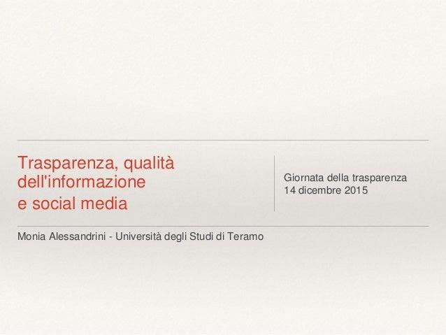 Monia Alessandrini - Università degli Studi di Teramo Trasparenza, qualità dell'informazione e social media Giornata della...
