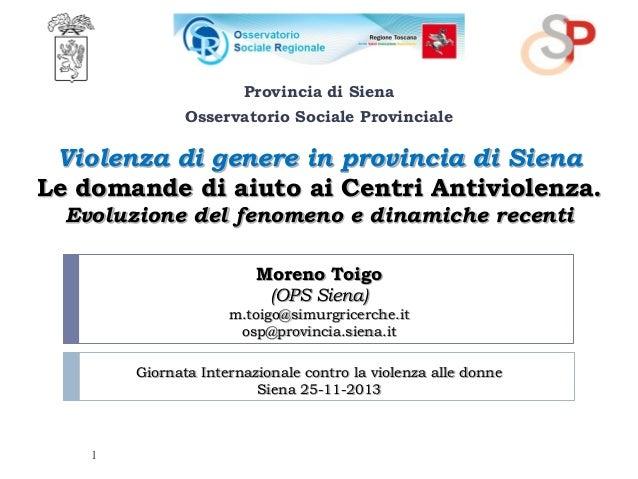 Provincia di Siena Osservatorio Sociale Provinciale  Violenza di genere in provincia di Siena Le domande di aiuto ai Centr...