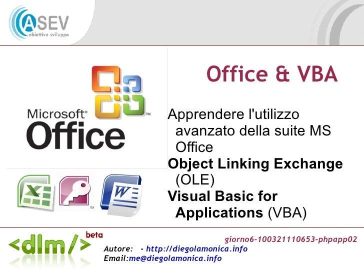 Office & VBA <ul><li>Apprendere l'utilizzo avanzato della suite MS Office