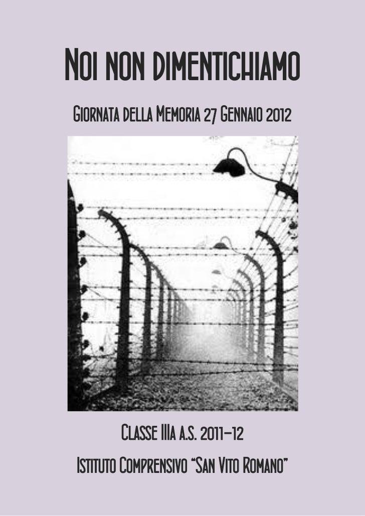 """Noi non dimentichiamoGiornata della Memoria 27 Gennaio 2012          Classe IIIa a.s. 2011-12 Istituto Comprensivo """"San Vi..."""