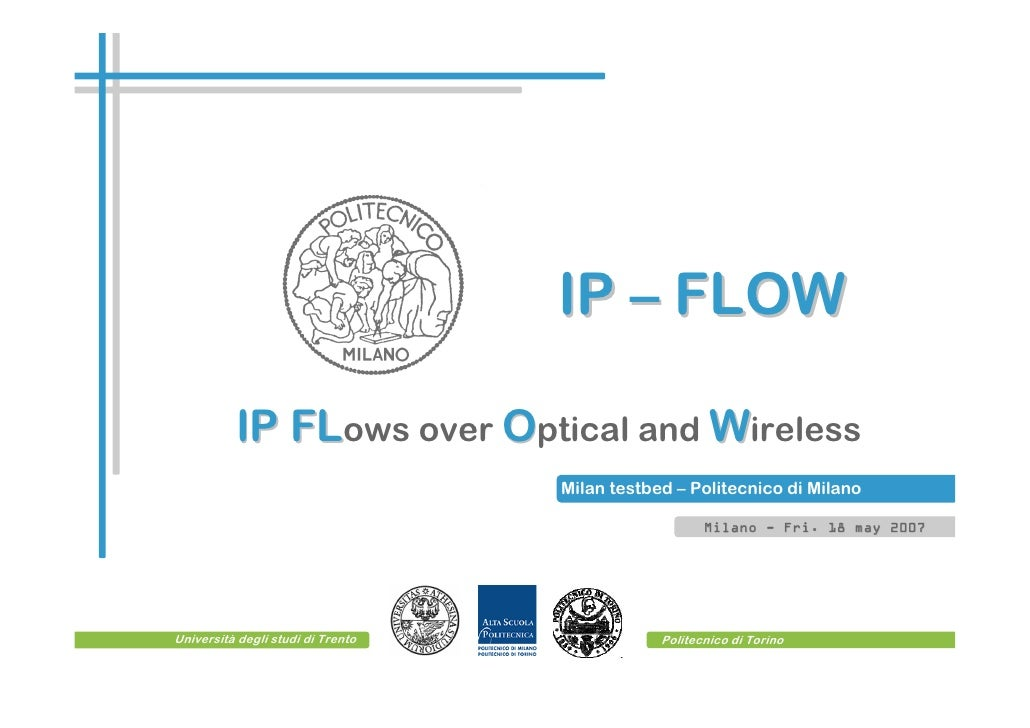 IP – FLOW            IP FLows over Optical and Wireless              FL                                    Milan testbed –...