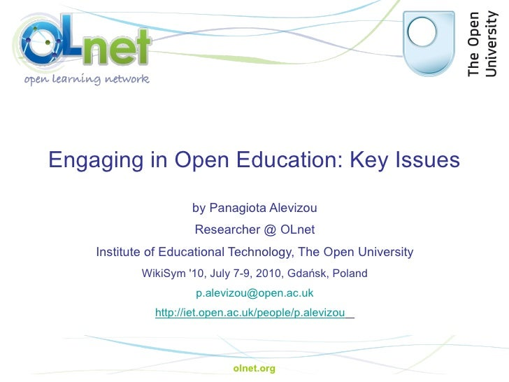 Engaging in Open Education: Key Issues by Panagiota Alevizou Researcher @ OLnet Institute of Educational Technology, The O...