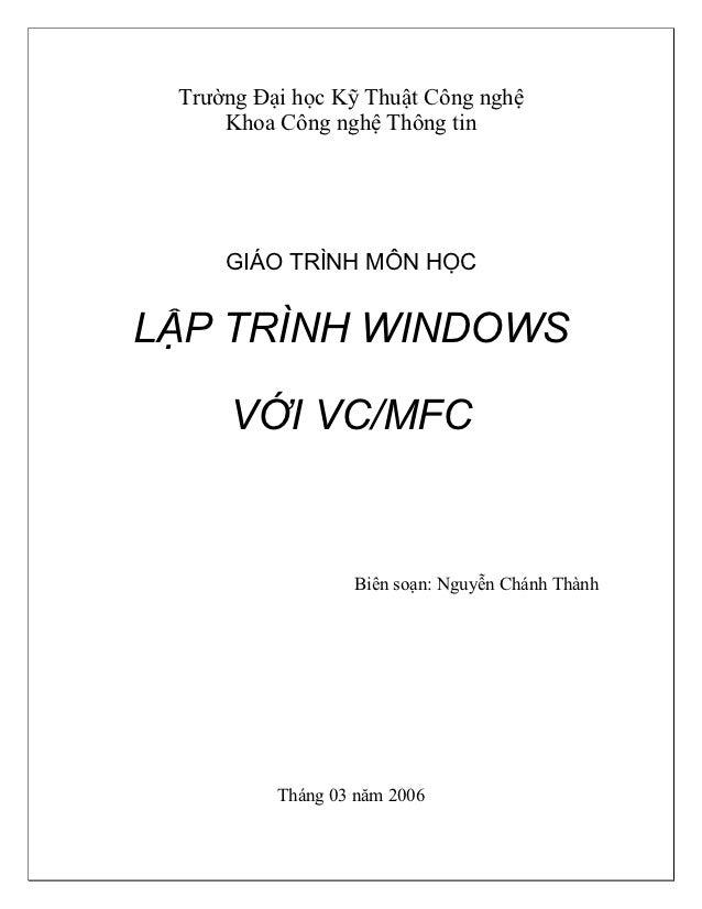 Trường Đại học Kỹ Thuật Công nghệ     Khoa Công nghệ Thông tin     GIÁO TRÌNH MÔN HỌCLẬP TRÌNH WINDOWS     VỚI VC/MFC     ...