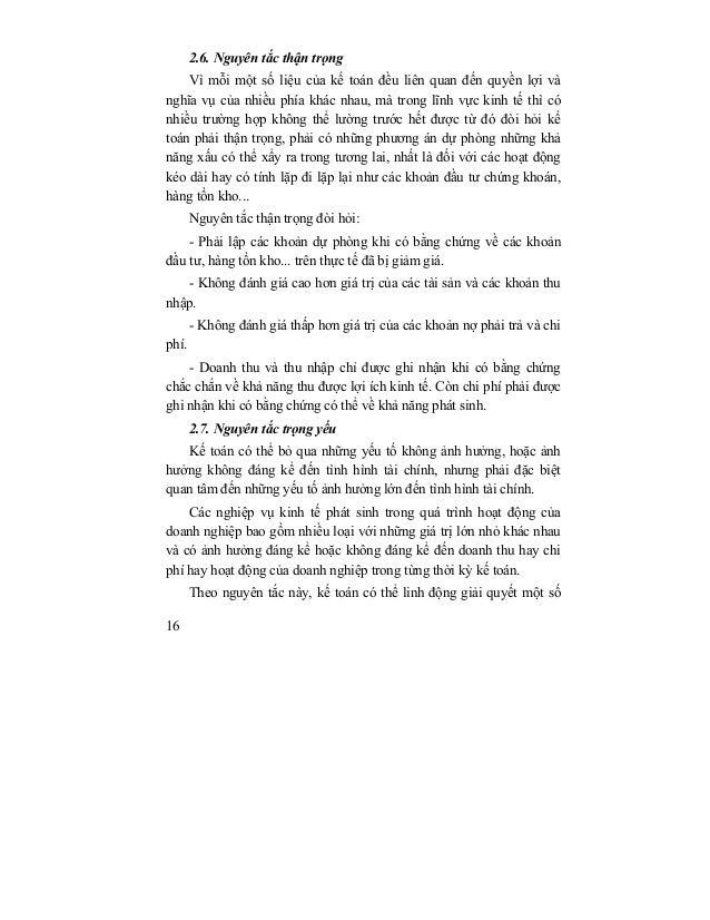 2.6. Nguyên tắc thận trọng    Vì mỗi một số liệu của kế toán đều liên quan đến quyền lợi vànghĩa vụ của nhiều phía khác nh...