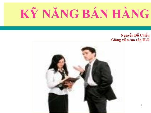 Giáo trình bán hàng chuyên nghiệp/ Nguyễn Đỗ Chiến 1 KỸ NĂNG BÁN HÀNG Nguyễn Đỗ Chiến Giảng viên cao cấp ILO