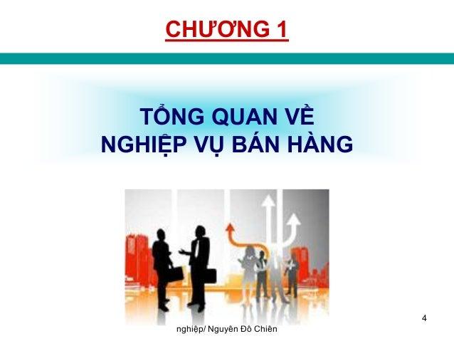 Giáo trình bán hàng chuyên nghiệp/ Nguyễn Đỗ Chiến 4 CHƢƠNG 1 TỔNG QUAN VỀ NGHIỆP VỤ BÁN HÀNG