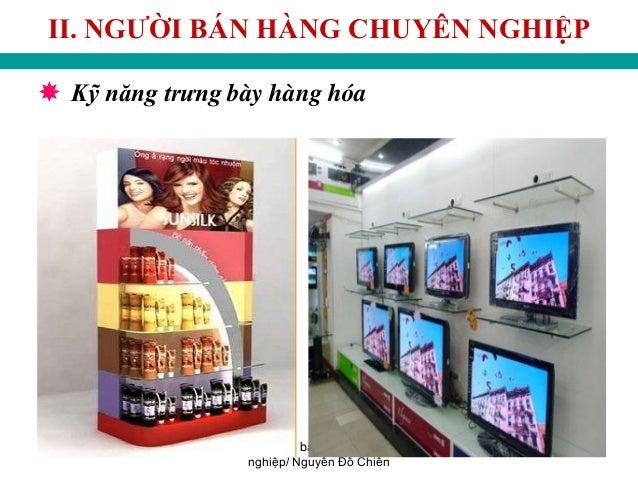 Giáo trình bán hàng chuyên nghiệp/ Nguyễn Đỗ Chiến 44 II. NGƢỜI BÁN HÀNG CHUYÊN NGHIỆP  Kỹ năng trưng bày hàng hóa