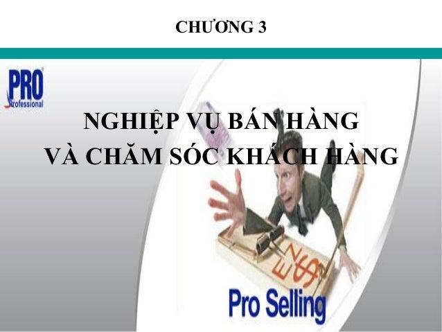 Giáo trình bán hàng chuyên nghiệp/ Nguyễn Đỗ Chiến 53 CHƢƠNG 3 NGHIỆP VỤ BÁN HÀNG VÀ CHĂM SÓC KHÁCH HÀNG