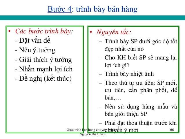 Giáo trình bán hàng chuyên nghiệp/ Nguyễn Đỗ Chiến 66 Bƣớc 4: trình bày bán hàng • Các bước trình bày: - Đặt vấn đề - Nêu ...