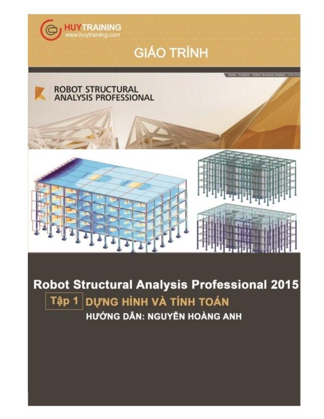 Giáo trình Robot Structural – Tập 1 Nguyễn Hoàng Anh Company: www.Huytraining.com 1 MỤC LỤC TẬP 1 CHƯƠNG 1 TỔNG QUAN VỀ RS...