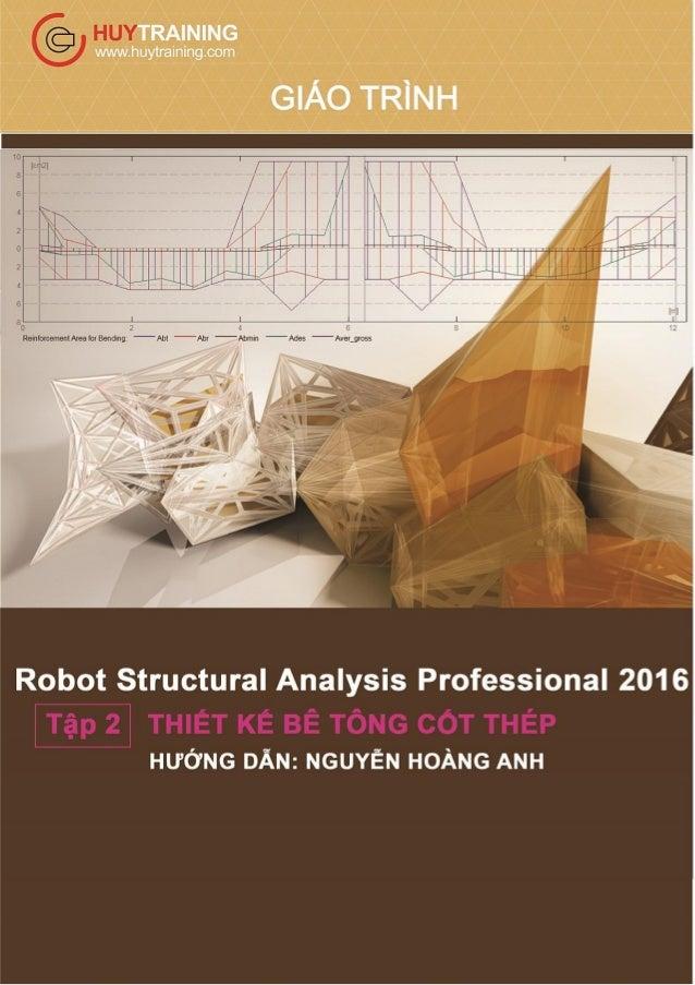Giáo trình Robot Structural 2016 - Tập 2 Nguyễn Hoàng Anh Company: www.Huytraining.vn 1 MỤC LỤC CHƯƠNG 1 GIỚI THIỆU CHƯƠNG...