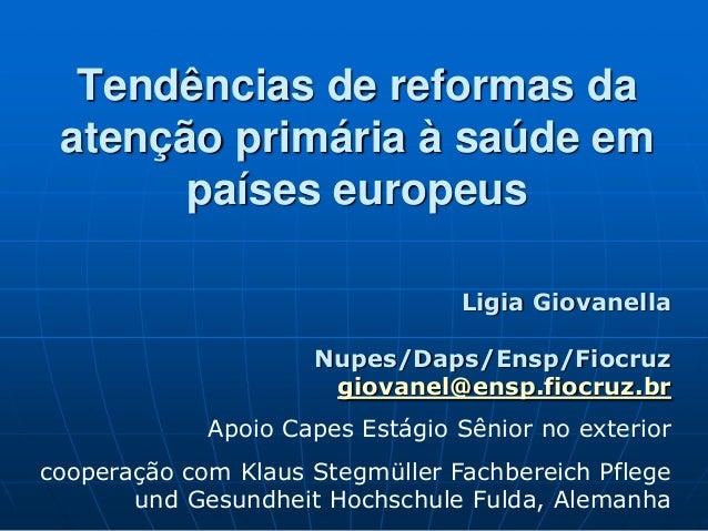 Tendências de reformas da atenção primária à saúde em países europeus Ligia Giovanella Nupes/Daps/Ensp/Fiocruz giovanel@en...
