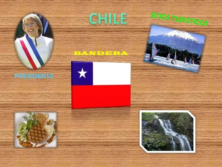 CHILE<br />SITIOS TURISTICOS<br />BANDERA<br />PRESIDENTA<br />