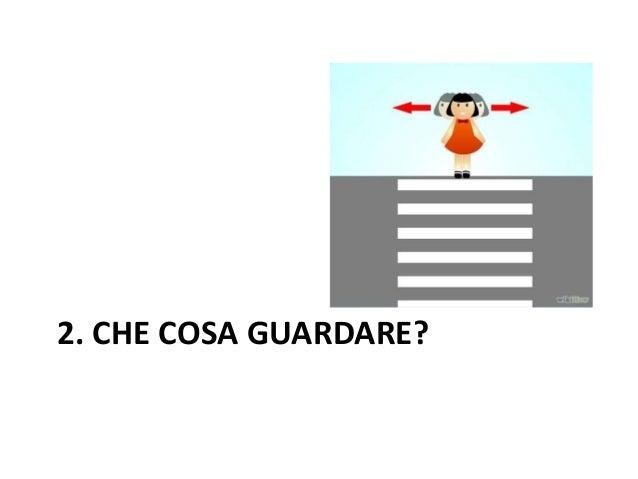 2. CHE COSA GUARDARE?