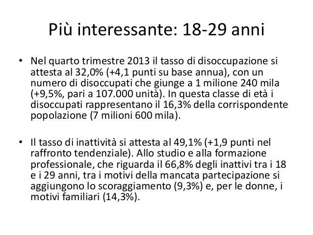 Più interessante: 18-29 anni • Nel quarto trimestre 2013 il tasso di disoccupazione si attesta al 32,0% (+4,1 punti su bas...