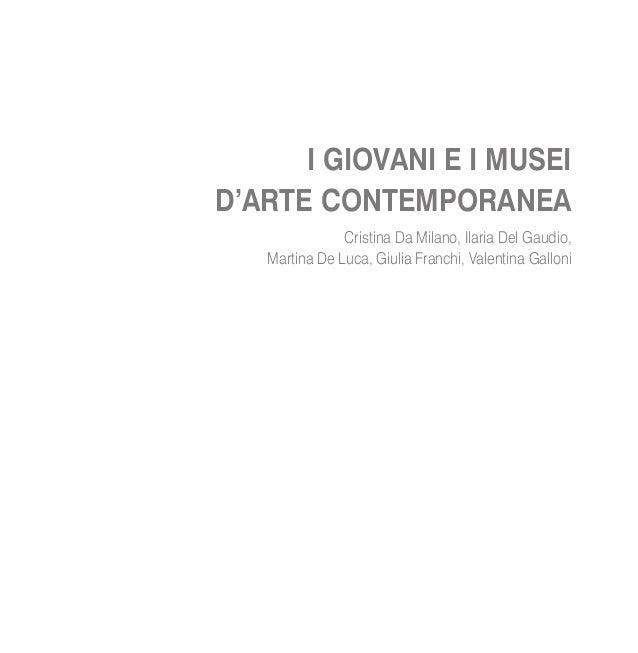 I GIOVANI E I MUSEID'ARTE CONTEMPORANEA               Cristina Da Milano, Ilaria Del Gaudio,   Martina De Luca, Giulia Fra...