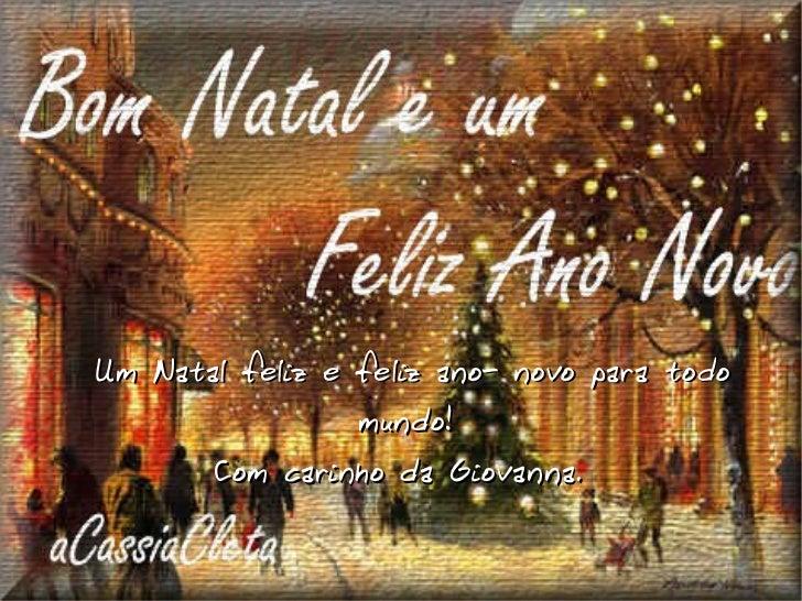 Um Natal feliz e feliz ano- novo para todo mundo! Com carinho da Giovanna.