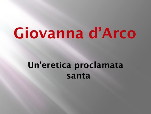 Giovanna d'Arco Un'eretica proclamata          santa