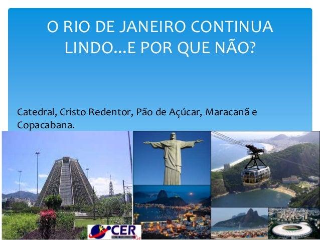 O RIO DE JANEIRO CONTINUA LINDO...E POR QUE NÃO? Catedral, Cristo Redentor, Pão de Açúcar, Maracanã e Copacabana.