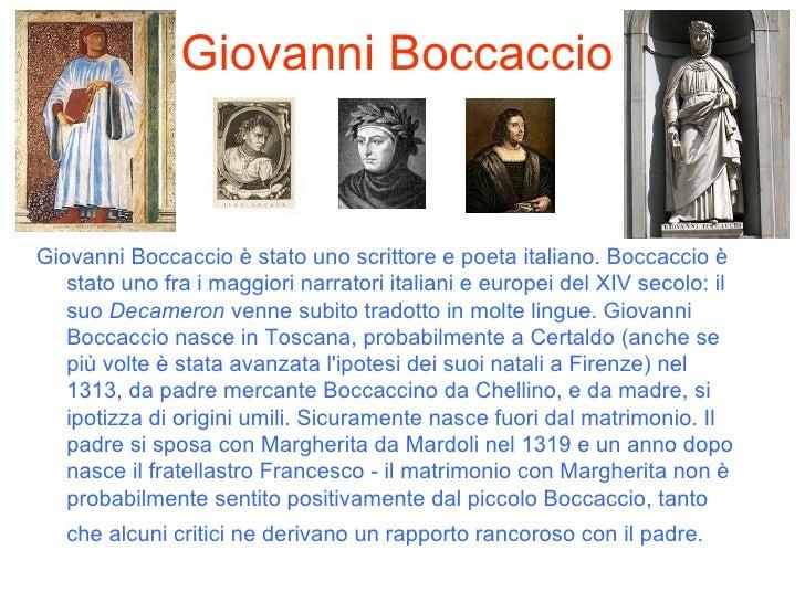 Giovanni Boccaccio <ul><li>Giovanni Boccaccio   è stato uno scrittore e poeta italiano.   Boccaccio è stato uno fra i magg...