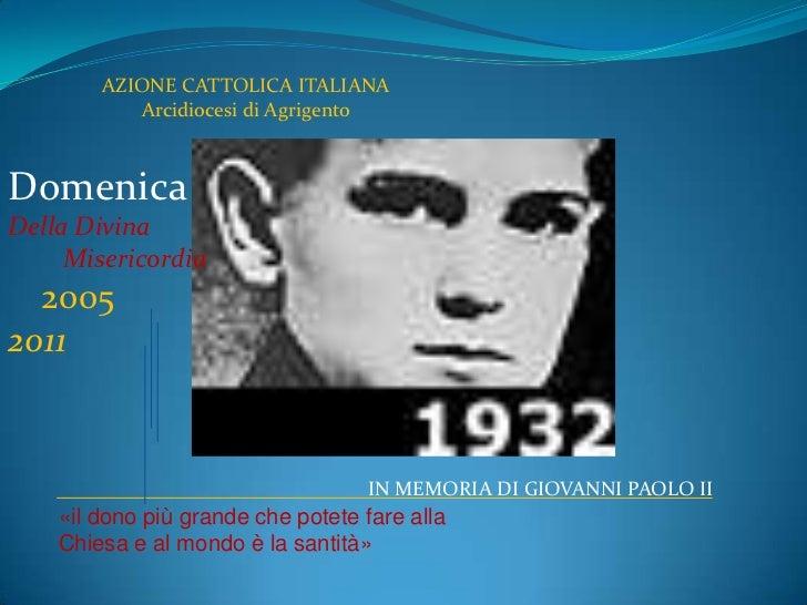AZIONE CATTOLICA ITALIANA<br />Arcidiocesi di Agrigento<br />Domenica <br />Della Divina  <br />Misericordia<br />2005<br ...