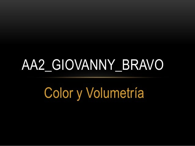 AA2_GIOVANNY_BRAVO Color y Volumetría