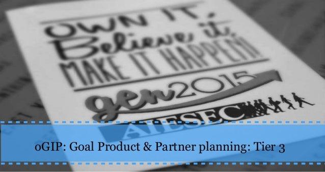 oGIP: Goal Product & Partner planning: Tier 3