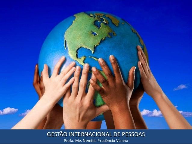 GESTÃO INTERNACIONAL DE PESSOAS Profa. Me. Nereida Prudêncio Vianna