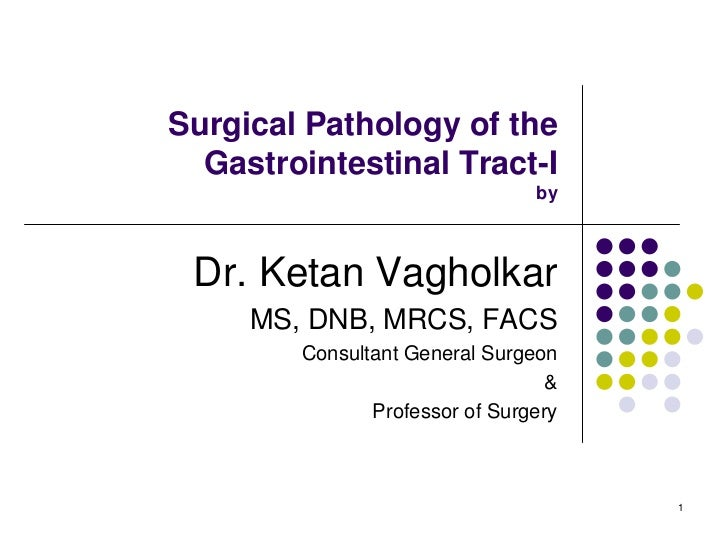 Surgical Pathology of the  Gastrointestinal Tract-I                                by Dr. Ketan Vagholkar     MS, DNB, MRC...