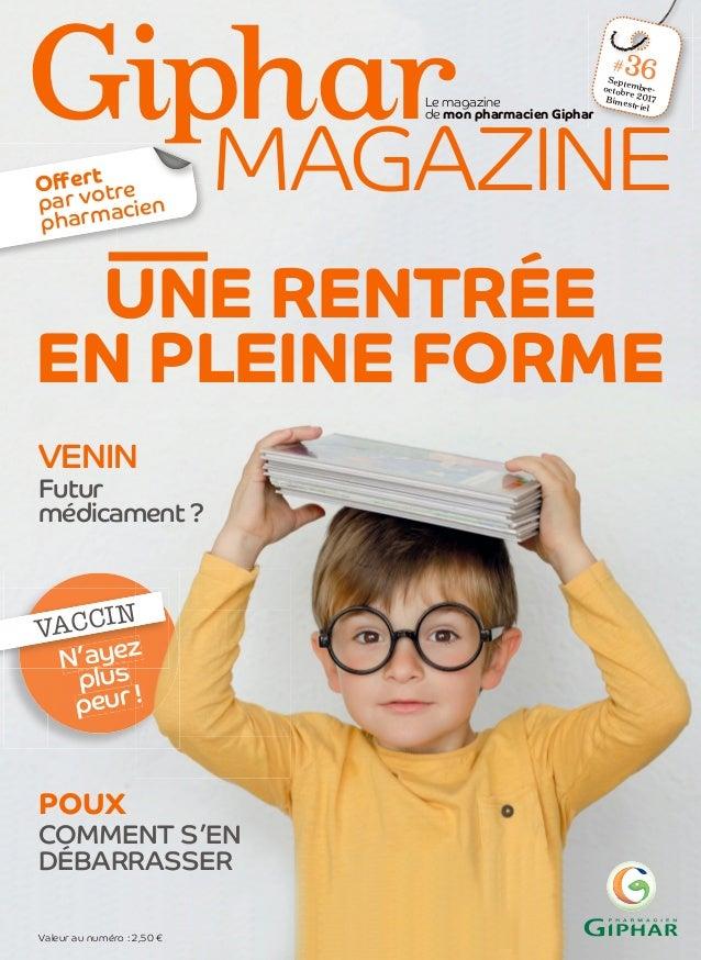 1 >>> Le magazine de mon pharmacien Gipharmon pharmacien Giphar #36Septembre-octobre 2017Bimestriel 36 N'ayez plus peur ! ...