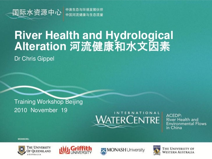 River Health and HydrologicalAlteration 河流健康和水文因素Dr Chris GippelTraining Workshop Beijing2010 November 19