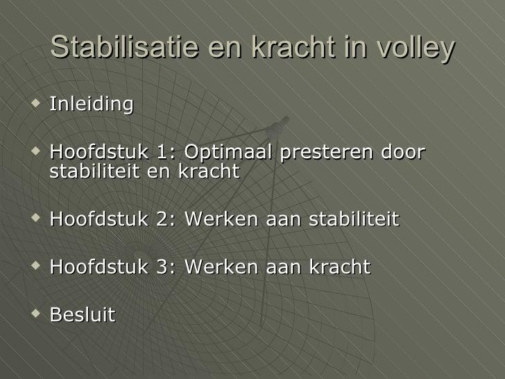 Stabilisatie en kracht in volley <ul><li>Inleiding </li></ul><ul><li>Hoofdstuk 1: Optimaal presteren door  stabiliteit en ...