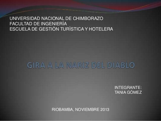 UNIVERSIDAD NACIONAL DE CHIMBORAZO FACULTAD DE INGENIERÌA ESCUELA DE GESTIÒN TURÌSTICA Y HOTELERA  INTEGRANTE: TANIA GÓMEZ...
