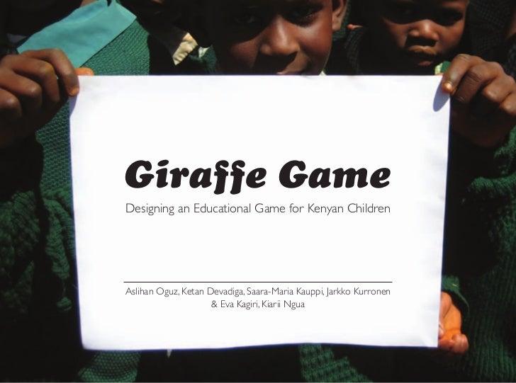 Giraffe Game                              Designing an Educational Game for Kenyan Children                              A...