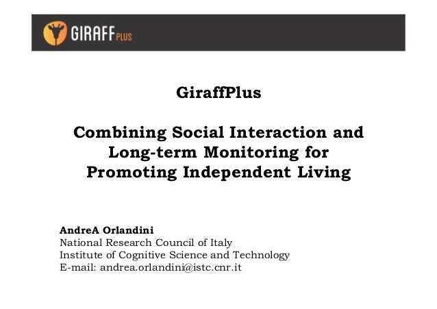 GiraffPlus Combining Social Interaction and Long-term Monitoring for Promoting Independent Living AndreA Orlandini Nationa...