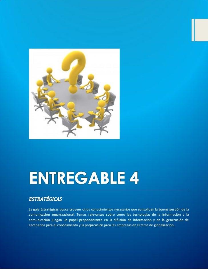 La guía Estratégicas busca proveer otros conocimientos necesarios que consolidan la buena gestión de lacomunicación organi...