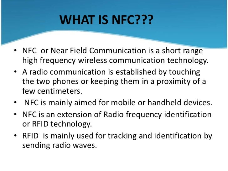 near field communication technology Near field communication (nfc) technology nfc technology is the wireless transfer of data over a short distance (near field) conditions for payments using mobile phone and nfc are: an nfc-enabled acceptance point and an nfc-enabled mobile phone with an nfc-enabled sim card or an nfc sticker.