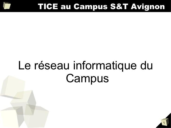 TICE au Campus S&T Avignon Le réseau informatique du Campus