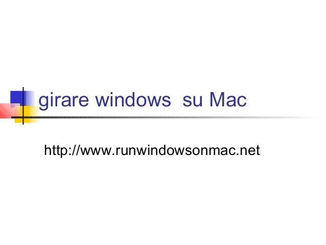 girare windows su Mac http://www.runwindowsonmac.net