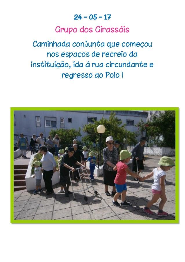24 – 05 – 17 Grupo dos Girassóis Caminhada conjunta que começou nos espaços de recreio da instituição, ida á rua circundan...