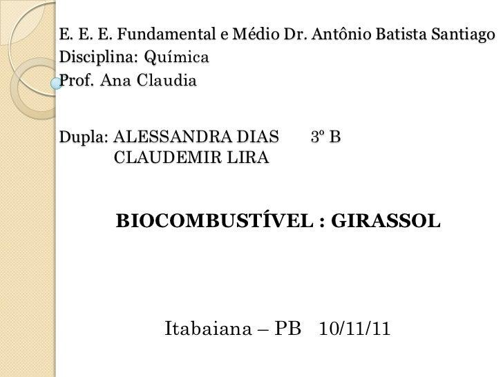 E. E. E. Fundamental e Médio Dr. Antônio Batista SantiagoDisciplina: QuímicaProf. Ana ClaudiaDupla: ALESSANDRA DIAS       ...