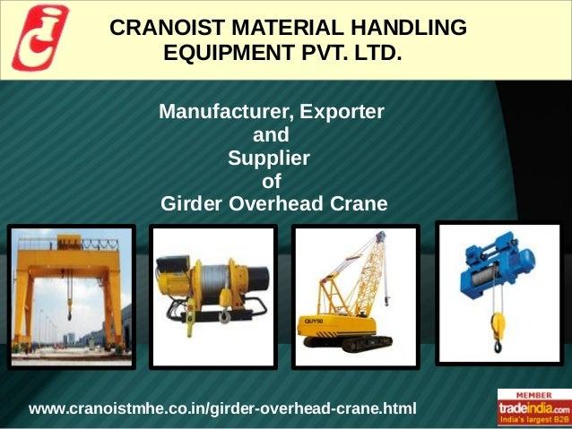 Manufacturer, Exporter and Supplier of Girder Overhead Crane CRANOIST MATERIAL HANDLING EQUIPMENT PVT. LTD. www.cranoistmh...