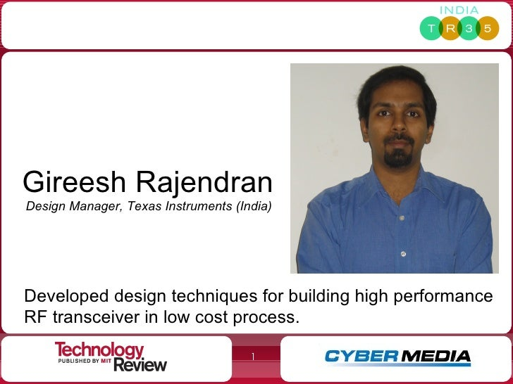 Gireesh   Rajendran Design Manager, Texas Instruments (India) Developed design techniques for building high performance RF...