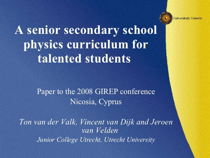 A senior secondary school physics curriculum for talented students   <ul><li>Paper to the 2008 GIREP conference </li></ul>...