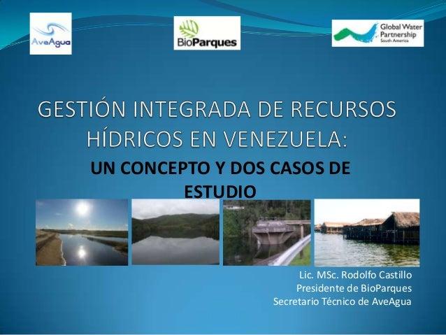 UN CONCEPTO Y DOS CASOS DEESTUDIOLic. MSc. Rodolfo CastilloPresidente de BioParquesSecretario Técnico de AveAgua