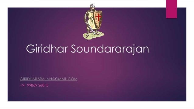 Giridhar Soundararajan GIRIDHAR.SRAJAN@GMAIL.COM +91 99869 26815