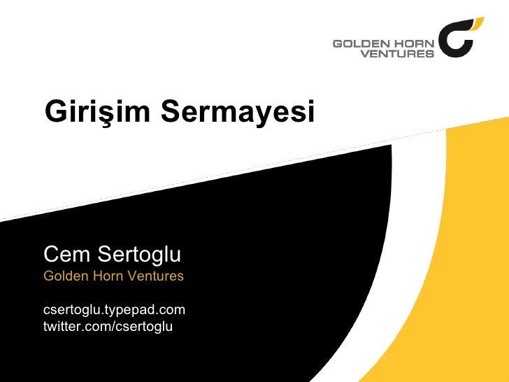Girişim Sermayesi Cem Sertoglu Golden Horn Ventures csertoglu.typepad.com twitter.com/csertoglu