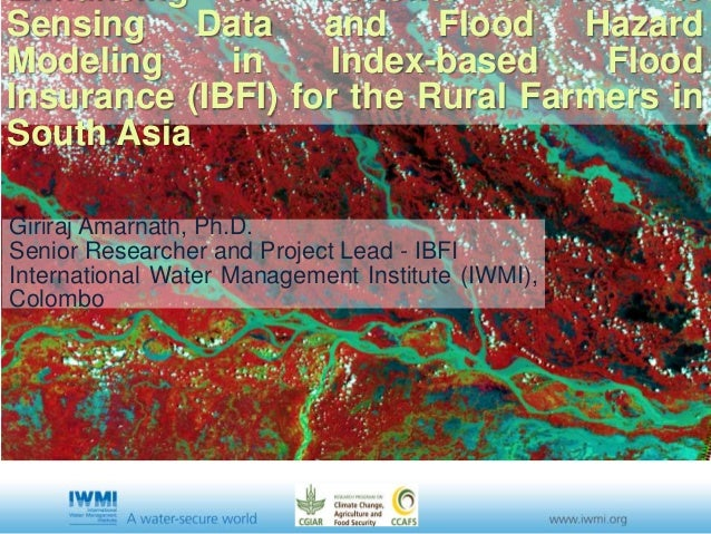Sensing Data and Flood Hazard Modeling in Index-based Flood Insurance (IBFI) for the Rural Farmers in South Asia Giriraj A...